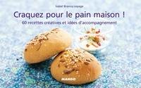 Isabel Brancq-Lepage - Craquez pour le pain maison ! - 60 recettes créatives et idées d'accompagnement.