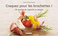 Isabel Brancq-Lepage - Craquez pour les brochettes ! - 30 Recettes de l'apéritif au dessert.