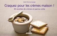 Isabel Brancq-Lepage - Craquez pour les crèmes maison ! - 30 recettes de crèmes et panna cotta.