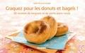 Isabel Brancq-Lepage - Craquez pour les donuts et bagels ! - 30 recettes de beignets et de petits pains ronds.