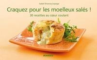 Isabel Brancq-Lepage - Craquez pour les moelleux salés ! - 30 recettes au coeur coulant.