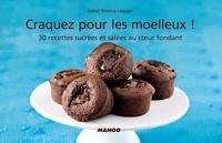 Isabel Brancq-Lepage et Gwenaël Quantin - Craquez pour les moelleux ! - 30 recettes sucrées et salées au cœur fondant.