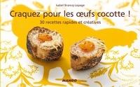 Isabel Brancq-Lepage - Craquez pour les oeufs cocotte ! - 30 Recettes rapides et créatives.
