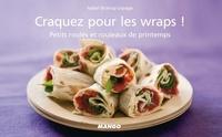 Isabel Brancq-Lepage - Craquez pour les wraps ! - Petits roulés et rouleaux de printemps.