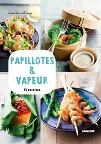 Isabel Brancq-Lepage et Martin Balme - Papillotes & vapeur - 50 recettes.