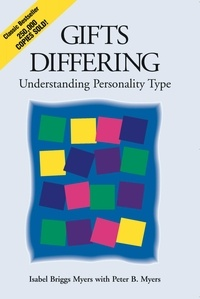 Isabel Briggs Myers et Peter B. Myers - Gifts Differing - Understanding Personality Type - The original book behind the Myers-Briggs Type Indicator (MBTI) test.