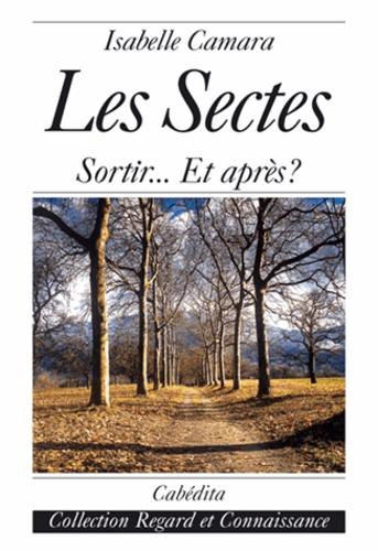Isabel Câmara - Les sectes : sortir . - .. et après ?.