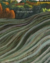 Isabel Duperray et François Michaud - Champs de bataille.
