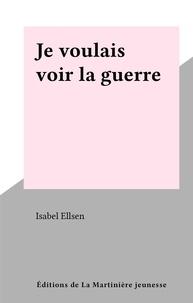 Isabel Ellsen - Je voulais voir la guerre.