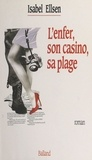 Isabel Ellsen - L'enfer, son casino, sa plage - Roman.