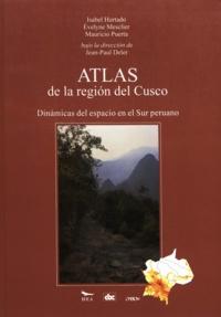 Isabel Hurtado et Evelyne Mesclier - Atlas de la región del Cusco - Dinámicas del espacio en el Sur peruano.