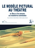 Isabel Ibanez - Le modèle pictural au théâtre du Siècle d'or espagnol aux modernités européennes.