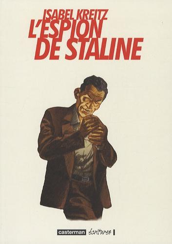 Isabel Kreitz - L'espion de Staline.