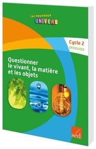 Isabel Lavarec et Catherine Janin - Questionner le vivant, la matière et les objets Cycle 2 CP/CE1/CE2.