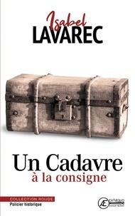 Isabel Lavarec - Un Cadavre à la consigne - Policier historique.