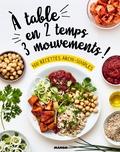 Isabel Lepage et Coralie Ferreira - A table en 2 temps 3 mouvements ! - 100 recettes archi-simples.