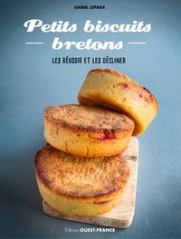 Isabel Lepage - Petits biscuits bretons - Les réussir et les décliner.