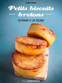 Petits biscuits bretons- Les réussir et les décliner - Isabel Lepage |