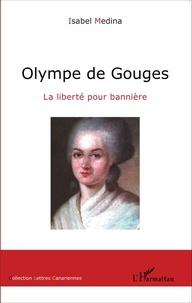 Isabel Medina - Olympe de Gouges - La liberté pour bannière.