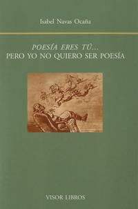Isabel Navas Ocana - Poesía eres tú... - Pero yo no quiero ser poesía.
