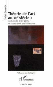 Isabel Nogueira - Théorie de l'art au XXe siècle - Modernisme, avant-garde, néo-avant-garde, postmodernisme.