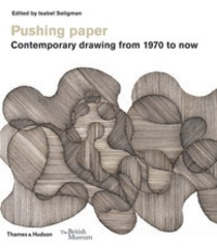 Isabel Seligman - Pushing paper - Contemporary drawing from 1970 to now.