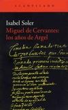 Isabel Soler - Miguel de Cervantes : los anos de argel.