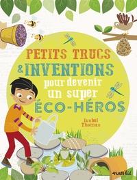 Petits trucs et inventions pour devenir un super éco-héros - Isabel Thomas |