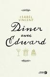 Isabel Vincent - Dîner avec Edward - Histoire d'une amitié inattendue.