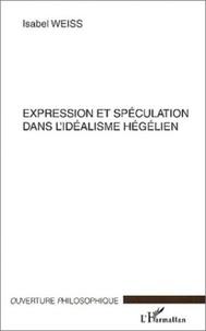 Isabel Weiss - Expression et spéculation dans l'idéalisme hégélien.