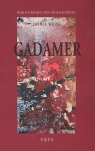 Isabel Weiss - Gadamer - Une herméneutique philosophique.