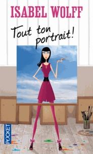 Isabel Wolff - Tout ton portrait.