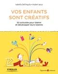 Isabella Dell'Aquila et Hubert Jaoui - Vos enfants sont créatifs - 50 activités pour libérer et développer leurs talents.