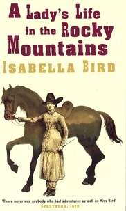 Isabella l. Bird - A Lady's Life In The Rocky Mountains.