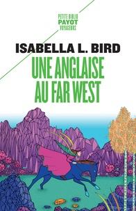 Isabella l. Bird - Une Anglaise au Far West - Voyage d'une femme aux montagnes Rocheuses.