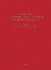 Isabella Watt et Jeffrey Watt - Registres du Consistoire de Genève au temps de Calvin - Tome 8 (25 mars 1553 - 1er février 1554).