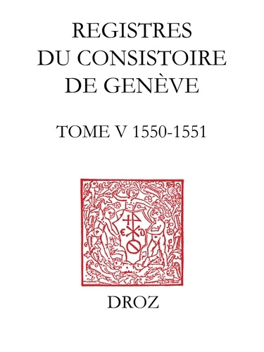 Registres du consistoire de Genève au temps de Calvin. Tome 5 (20 février 1550-5 février 1551)