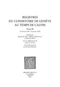 Isabella Watt et Wallace McDonald - Registres du Consistoire de Genève au temps de Calvin - Tome 9 (15 février 1554 - 31 janvier 1555).