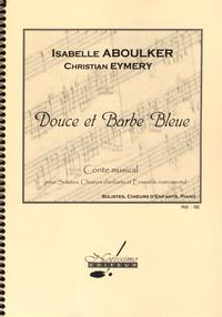 Isabelle Aboulker et Christian Eymery - Douce et Barbe Bleue - Conte musical pour solistes, choeurs d'enfants et ensemble instrumental.