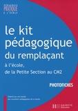 Isabelle Abry-Durand et Serge Berlioz - Le kit pédagogique du remplaçant - A l'école, de la Petite Section au CM2 Photofiches.
