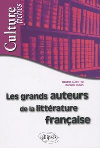 Isabelle Albertini et Danielle Jaines - Les grands auteurs de la littérature française.