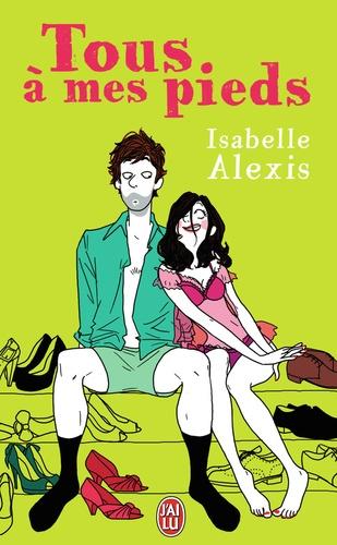 Isabelle Alexis - Tous à mes pieds.