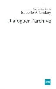 Isabelle Alfandary - Dialoguer l'archive.
