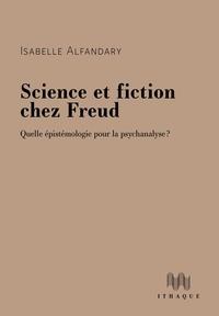 Isabelle Alfandary - Science et fiction chez Freud - Quelle épistémologie pour la psychanalyse ?.