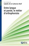 Isabelle Ali et Catherine Wolf - Entre langue et parole, le métier d'orthophoniste.