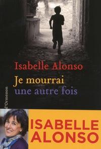 Isabelle Alonso - Je mourrai une autre fois.