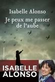 Isabelle Alonso - Je peux me passer de l'aube.