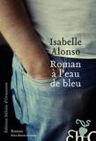 Isabelle Alonso - Roman à l'eau de bleu.
