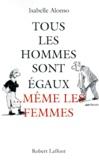 Isabelle Alonso - Tous les hommes sont égaux, même les femmes.