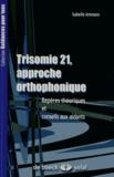 Isabelle Ammann - La Trisomie 21, approche orthophonique - Repères thériques et conseils aux aidants.